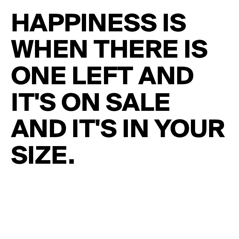 happiness-is-when-there-is-one-left.jpg